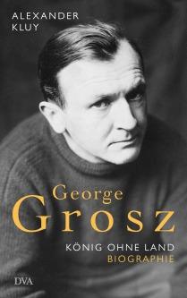 George Grosz von Alexander Kluy