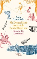 -als deutschland noch nicht deutschland war - goethezeit-bruno preisendörfer-xschriftsaetzer-wordpress-cellensia-celle